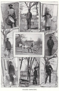 The 1899 Bugle shows a collage of College Characters, mainly custodians and groundskeepers. A 17-year-old Meade, called Hardtimes, is pictured on the left of the 2nd row. Others pictured from left to right: Top row: Charles Sporty Sam Owens, Washington Uncle Wash Eaves, Granville Eaves; 2nd row: Meade, Sampson (Campbell?), Smoky Sam; bottom row: Charles, Me an Kanode, and Bill Bland.