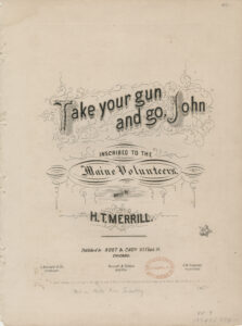 Take your gun and go, John. Inscribed to the Maine Volunteers. (Published by Root & Cady, Chicago, 1863)