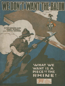"""We Don't Want the Bacon: What We Want is a Piece of the Rhine"" (Published, Shapiro, Bernstein, & Co., New York, 1918)"