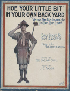 """Hoe Your 'Little Bit' in Your Own Back Yard: Where the Boy Scouts Go, 'Tis Hoe, Hoe, Hoe"" (Published, Great Aim Society Publisher, New York, 1917)"