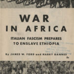 War in Africa: Italian Fascism Prpares to Enslave Ethiopia, James W. Ford and Harry Gannes, 1935