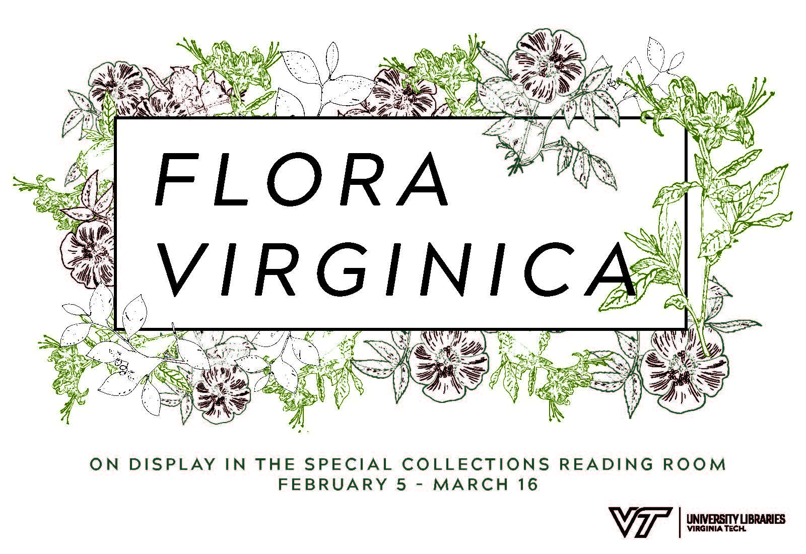 "An advertising graphic that reads: ""Flora Virginica"" within a border of dogwood blossoms. Below the graphic is the text ""On display in the Special Collections Reading Room February 5 - March 16."" In the lower right corner is the Virginia Tech University Libraries logo."