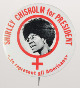 Shirley Chisholm for President Button, 1972